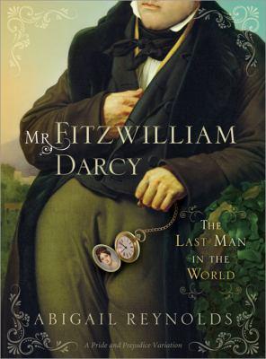 <i>Mr. Fitzwilliam Darcy: The Last Man in the World</i> by Abigail Reynolds