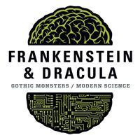 Frankenstein & Dracula: Gothic Monsters  / Modern Science exhibition