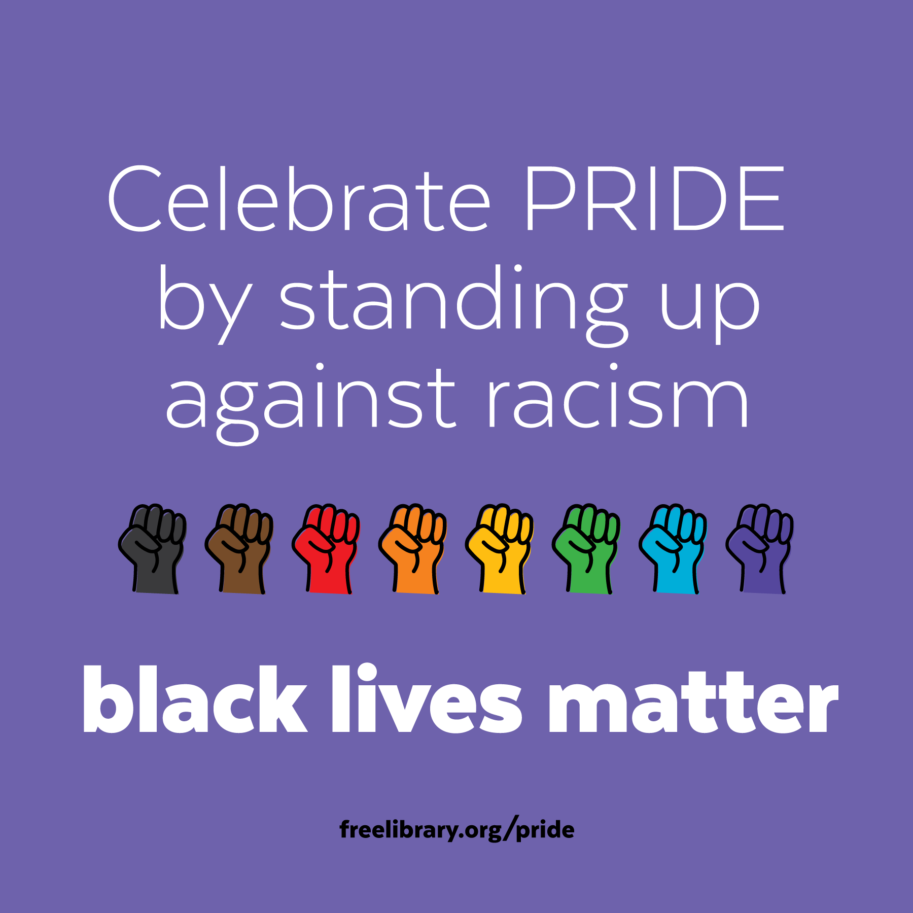 Graphic with text: Celebrate PRIDE by standing up against racism. Black lives Matter. Free Library dot org slash pride.