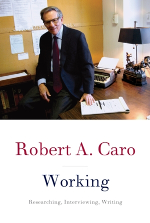 Robert A. Caro | <i>Working: Researching, Interviewing, Writing</i>