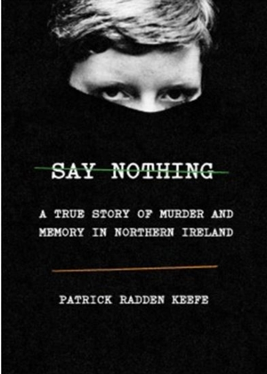 Intelligent by Design Nonfiction Book Group | Say Nothing: A True Story of Murder and Memory in Northern Ireland, Patrick Radden Keefe.