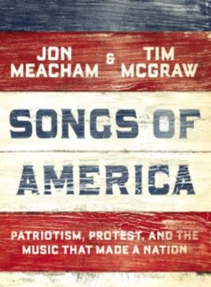 Intelligent by Design Nonfiction Book Group | Songs of America: Patriotism, Protest, and the Music that Made a Nation, Jon Meacham and Tim McGraw.