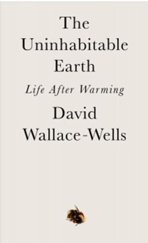 Intelligent by Design Nonfiction Book Group | The Uninhabitable Earth: Life After Warming, David Wallace-Wells.