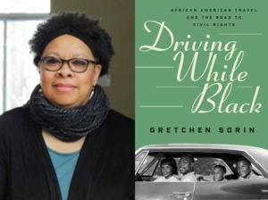Gretchen Sorin | <i>Driving While Black: African American Travel and the Road to Civil Rights</i>