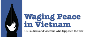 Waging Peace in Vietnam: U.S. Soldiers and Veterans Who Opposed the War