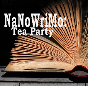 NaNoWriMo: Tea Party editing and review day