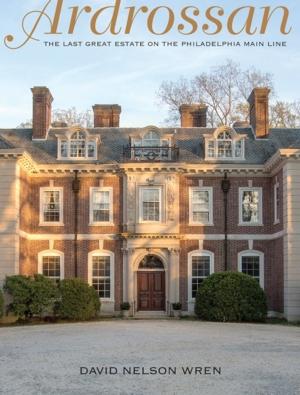Ardrossan : the last great estate on the Philadelphia Main Line