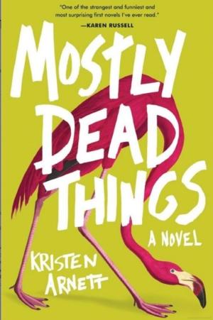 Lambda Book Group | Mostly Dead Things by Kristen Arnett