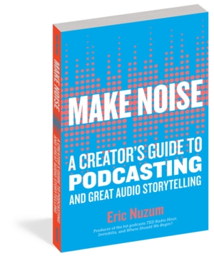 Authors Up Close | Make Noise: A Creator's Guide to Podcasting and Audio Storytelling with Eric Nuzum