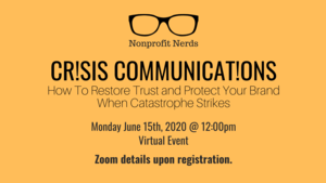 VIRTUAL Nonprofit Nerds: Crisis Communications - How To Restore Trust and Protect Your Brand When Catastrophe Strikes