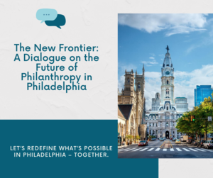 VIRTUAL The New Frontier: A Dialogue on the Future of Philanthropy in Philadelphia