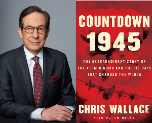 Chris Wallace | <i>Countdown 1945: The Extraordinary Story of the Atomic Bomb and the 116 Days That Changed the World</i>