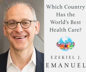 Ezekiel J. Emanuel | <i>Which Country Has the World's Best Health Care?</i>