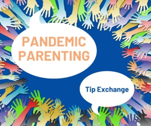 VIRTUAL Pandemic Parenting Tip Exchange
