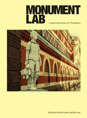 Authors Up Close: Monument Lab: Creative Speculations for Philadelphia with editors Paul Farber and Ken Lum