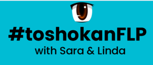 #ToshokanFLP with Sara & Linda-Virtual