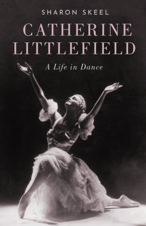 CANCELLED - Catherine Littlefield: A Life in Dance by Sharon Skeel