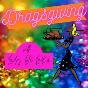 Dragsgiving with Lady Lola LaRue!