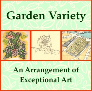 Garden Variety: An Arrangement of Exceptional Art
