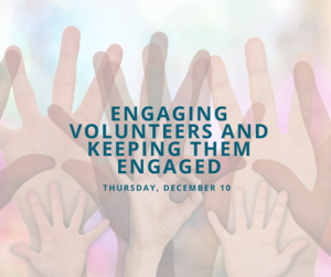 Virtual Engaging Volunteers and Keeping Them Engaged