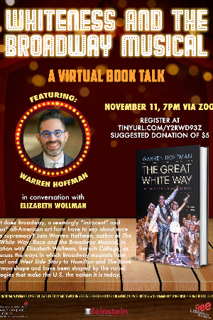 Whiteness and the Broadway Musical:  A Virtual Book Talk Featuring Warren Hoffman, author of The Great White Way: Race and the Broadway Musical