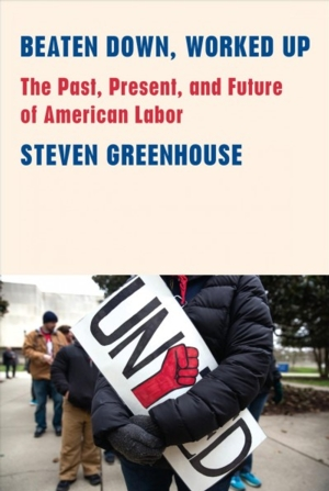 Intelligent by Design Nonfiction Book Group | Beaten Down, Worked up:  The Past, Present and Future of American Labor, Steven Greenhouse