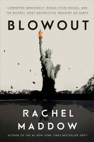 Intelligent by Design Nonfiction Book Group | Blowout: Corrupted Democracy, Rogue State Russia and the Richest Most Destructive Industry on Earth, Rachel Maddow