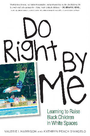 Do Right by Me: Learning to Raise Black Children in White Spaces