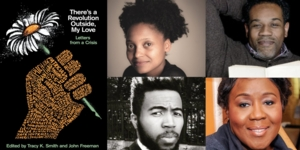 VIRTUAL - Tracy K. Smith, Gregory Pardlo and Joshua Bennett | <i>There's A Revolution Outside, My Love: Letters from a Crisis</i>