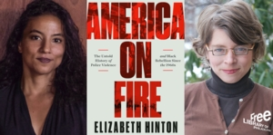 Elizabeth Hinton | <i>America on Fire: The Untold History of Police Violence and Black Rebellion Since the 1960s</i>