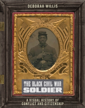 Virtual - Deborah Willis   <i>The Black Civil War Soldier: A Visual History of Conflict and Citizenship</i>