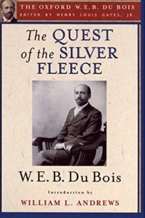 The Quest of the Silver Fleece by W.E.B. Du Bois