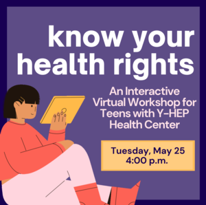 Know Your Health Rights: An Interactive Virtual Workshop with Y-HEP Health Center