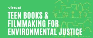 Virtual Teen Books & Filmmaking for Environmental Justice