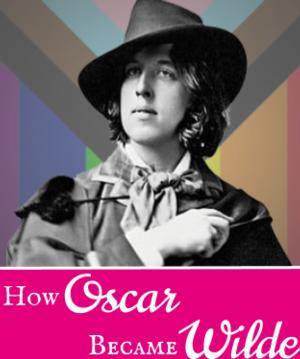 How Oscar Became Wilde