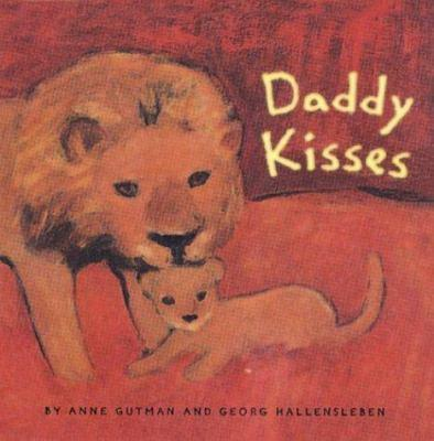 Daddy Kisses by Anne Gutman and Georg Hallensleben