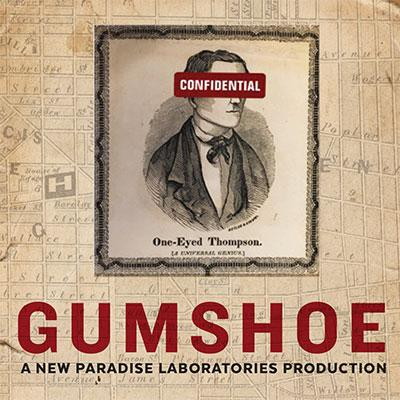 GUMSHOE is an original immersive theatrical experience conceived and created by New Paradise Laboratories.