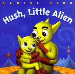 <i>Hush, Little Alien</i> by Daniel Kirk