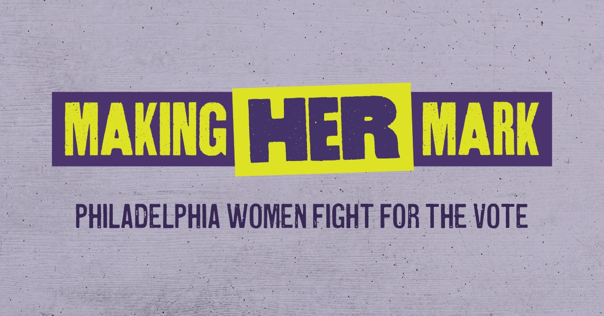 Making Her Mark: Philadelphia Women Fight for the Vote