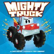 Mighty Truck by Chris Barton; illustrated by Troy Cummings