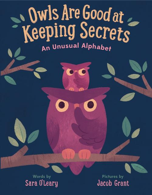 <i>Owls are Good at Keeping Secrets</i> by Sara O'Leary, illustrated by Jacob Grant