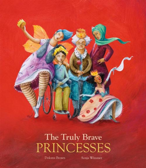 <i>The Truly Brave Princesses</i> by Dolores Brown, illustrated by Sonja Wimmer