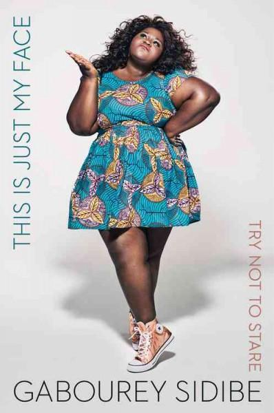 This Is Just My Face: Try Not To Stare, the new memoir from actress Gabourey Sidibe
