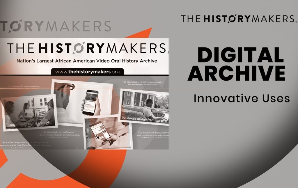 The HistoryMakers Digital Archive is the nation's largest African American video oral history collection. It provides high-quality primary source content, with fully searchable transcripts, from thousands of people from a broad range of backgrounds and experiences whose stories are worthy of remembrance.