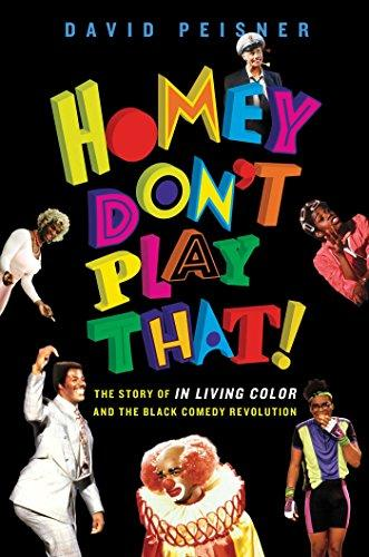 <i>Homey Don't Play That! The Story of In Living Color and the Black Comedy Revolution</i> by David Peisner