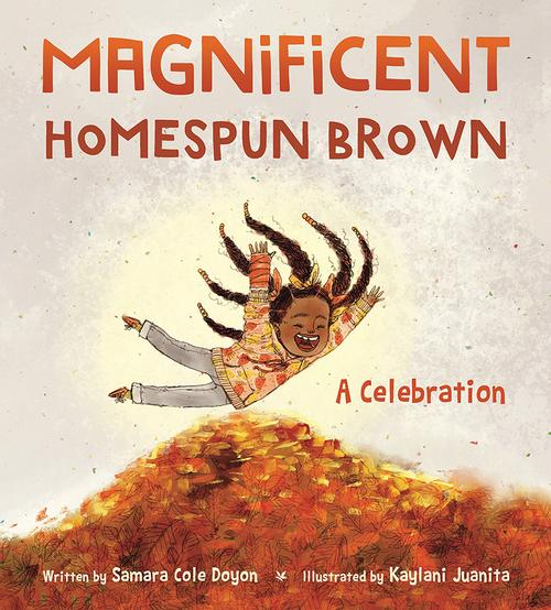 <i>Magnificent Homespun Brown: A Celebration</i>, written by Samara Cole Doyon and illustrated by Kaylani Juanita