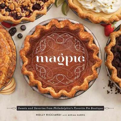 Magpie: Sweets and Savories from Philadelphia's Favorite Pie Boutique cookbook by Holly Riccardi