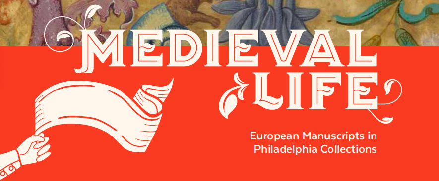Medieval Life: European Manuscripts in Philadelphia Collections