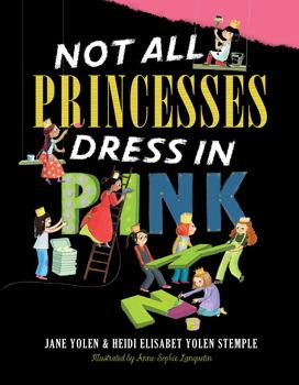 Not All Princesses Dress in Pink by Jane Yolen and Heidi Elisabet Yolen Stemple