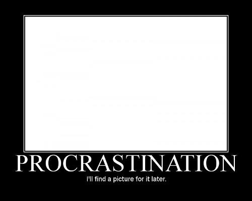 Procrastination: I'll find a picture for it later...
